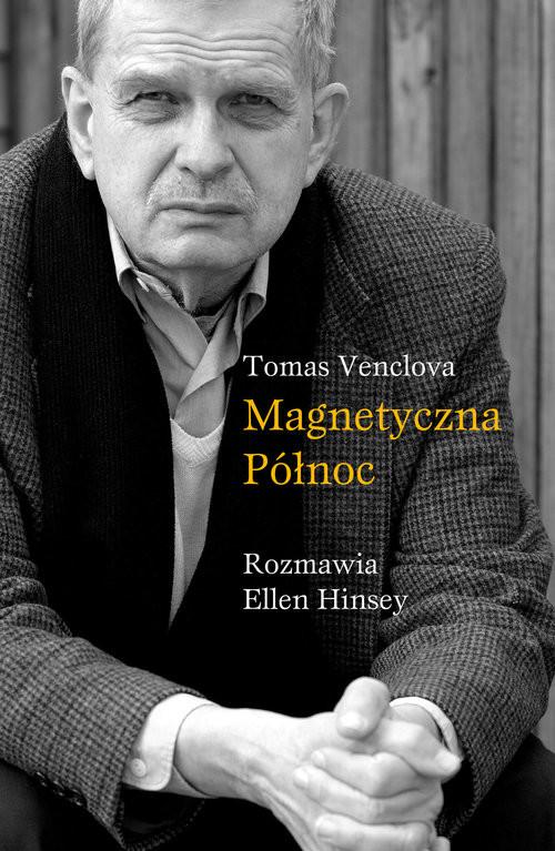 okładka Magnetyczna północ Rozmawia Ellen Hinseyksiążka      Tomas Venclova