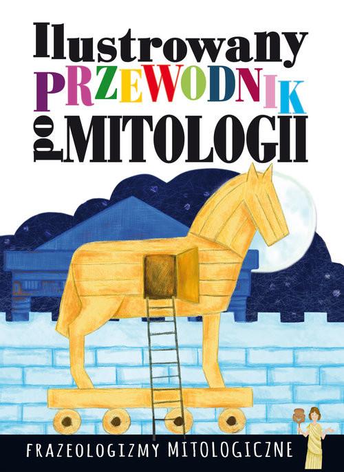 okładka Ilustrowany przewodnik po mitologii Frazeologizmy mitologiczne, Książka | Nosowska Dorota