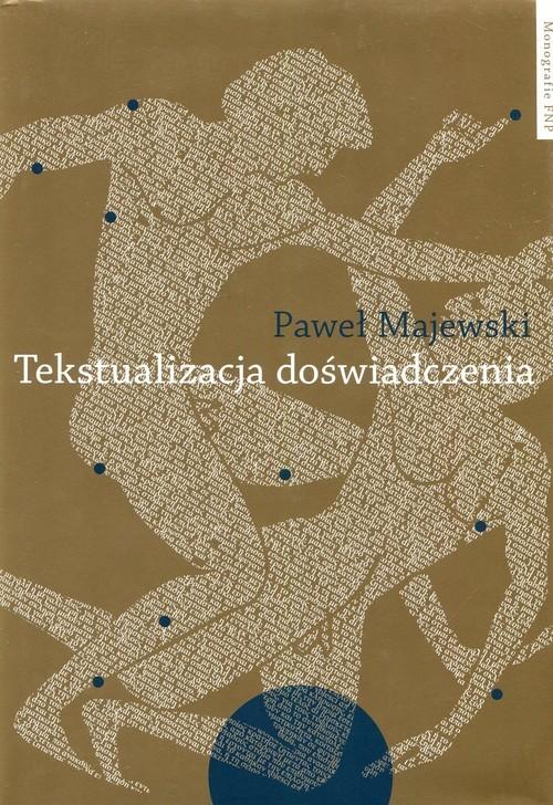 okładka Tekstualizacja doświadczenia, Książka | Majewski Paweł