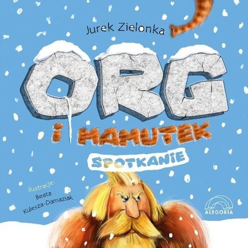 okładka Org i Mamutek Spotkanie, Książka | Zielonka Jurek
