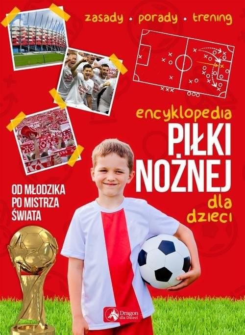 okładka Encyklopedia piłki nożnej dla dzieci, Książka | Żak Piotr