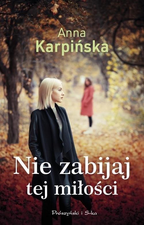 okładka Nie zabijaj tej miłości, Książka | Karpińska Anna