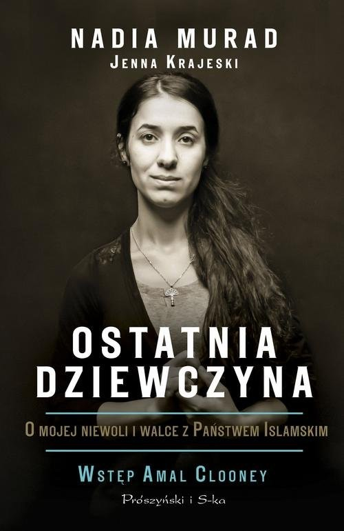 okładka Ostatnia dziewczyna O mojej niewoli i walce z Państwem Islamskim, Książka | Jenna Krajeski, Nadia Murad