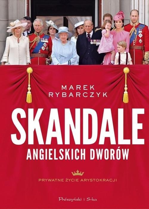 okładka Skandale angielskich dworów Prywatne życie arystokracji, Książka | Marek Rybarczyk