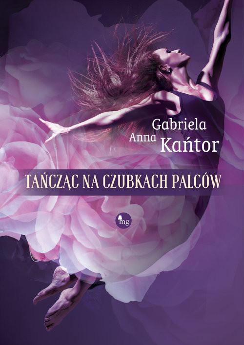 okładka Tańcząc na czubkach palców, Książka | Gariela A. Kańtor