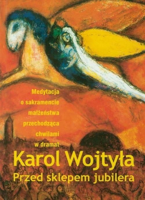 okładka Przed sklepem jubilera Medytacja o sakramencie małżeństwa przechodząca chwilami w dramat, Książka | Wojtyła Karol