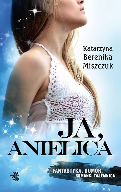 okładka Ja, anielica, Książka | Katarzyna Berenika Miszczuk