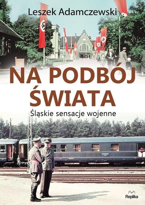 okładka Na podbój świata Śląskie sensacje wojenne, Książka | Adamczewski Leszek