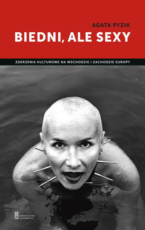 okładka Biedni ale sexy Zderzenia kulturowe na wschodzie i zachodzie Europy, Książka | Pyzik Agata