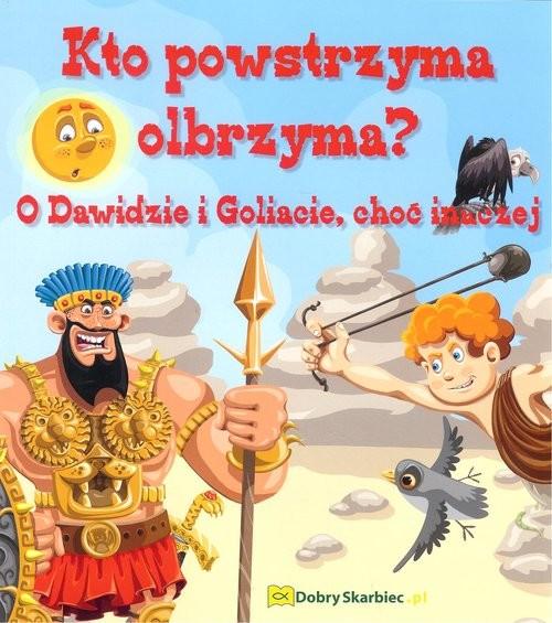 okładka Kto powstrzyma olbrzyma? O Dawidzie i Goliacie, choć inaczej, Książka | Nąć Agata