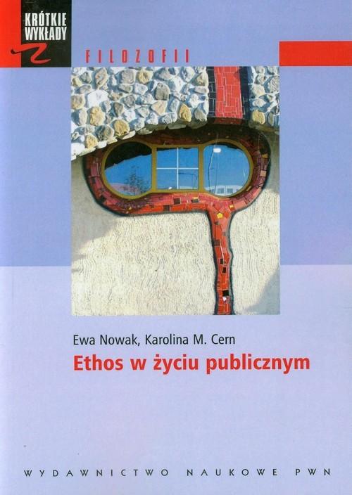 okładka Ethos w życiu publicznymksiążka      Ewa Nowak, Karolina M. Cern