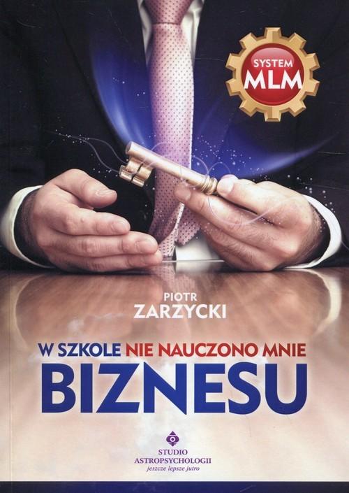 okładka W szkole nie nauczono mnie biznesu, Książka | Zarzycki Piotr