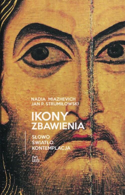 okładka Ikony Zbawienia Słowo Światło Kontemplacja, Książka | Nadia Miazhevich, Jan P. Strumiłowski