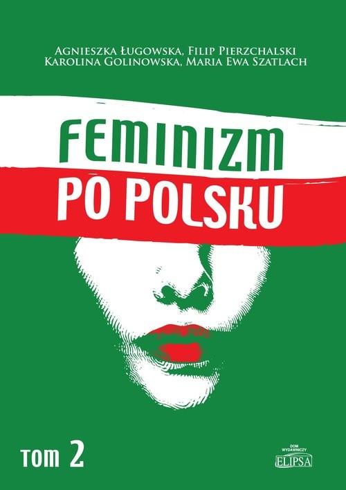 okładka Feminizm po polsku Tom 2, Książka   Agnieszka Ługowska, Filip Pierzchalski, Golin