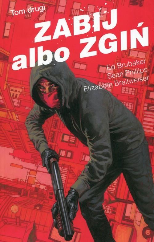 okładka Zabij albo zgiń Tom 2książka |  | Ed Brubaker, Sean Phillips, Eliza Breitweiser