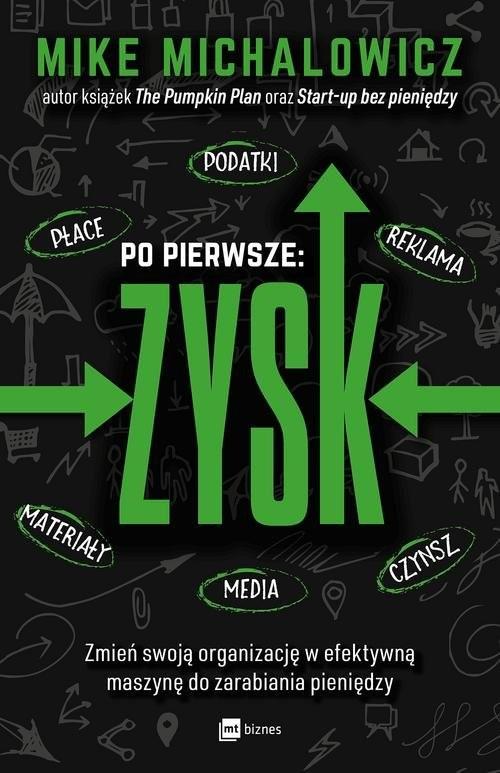 okładka Po pierwsze: ZYSK Zmień swoją organizację w efektywną maszynę do zarabiania pieniędzy, Książka   Michalowicz Mike