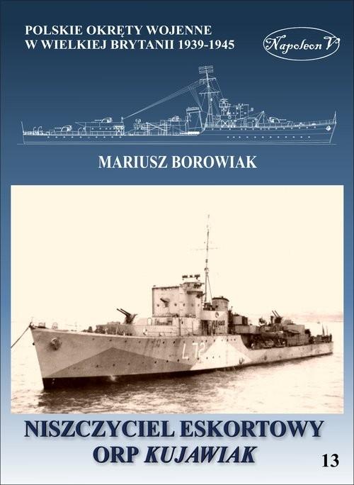 okładka Niszczyciel eskortowy ORP Kujawiak, Książka | Borowiak Mariusz