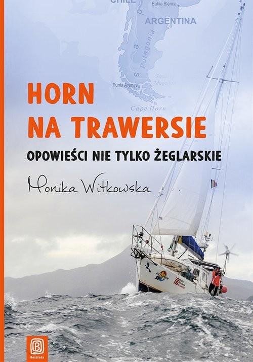 okładka Horn na trawersie Opowieści nie tylko żeglarskie, Książka | Witkowska Monika