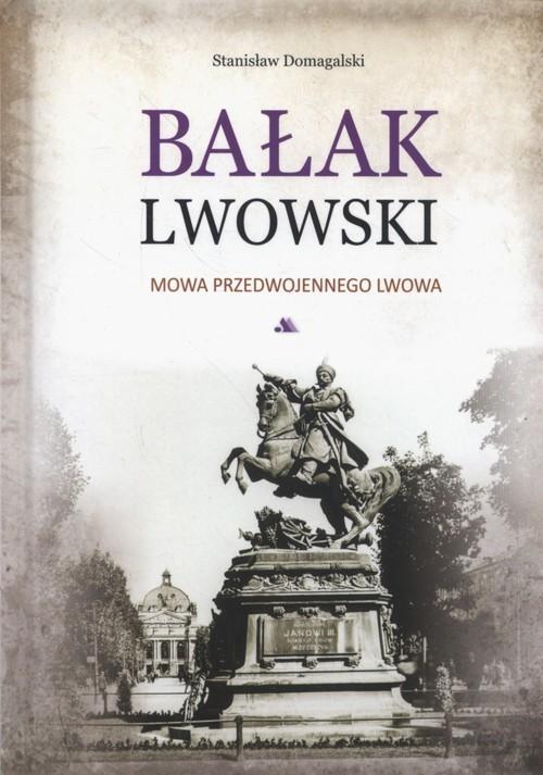 okładka Bałak lwowski Mowa przedwojennego Lwowa, Książka   Domagalski Stanisław
