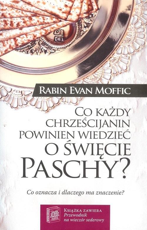 okładka Co każdy chrześcijanin powinien wiedzieć o święcie Paschy, Książka | Evan Moffic