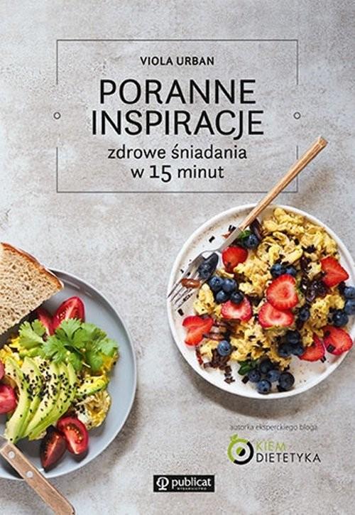 okładka Poranne inspiracje Zdrowe śniadania w 15 minut, Książka | Urban Viola