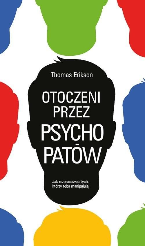 okładka Otoczeni przez psychopatów Jak rozpoznać tych, którzy tobą manipulują, Książka | Thomas Erikson