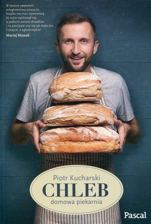 okładka Chleb domowa piekarnia, Książka | Kucharski Piotr