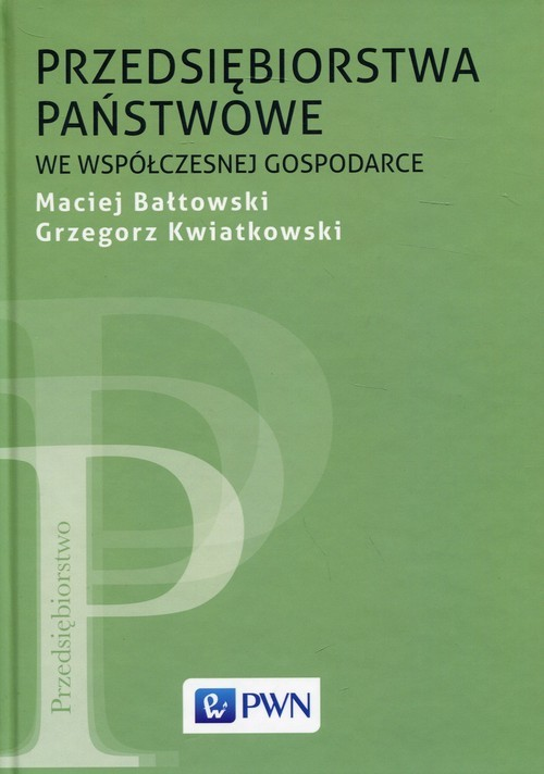 okładka Przedsiębiorstwa państwowe we współczesnej gospodarce, Książka | Maciej  Bałtowski, Grzegorz Kwiatkowski