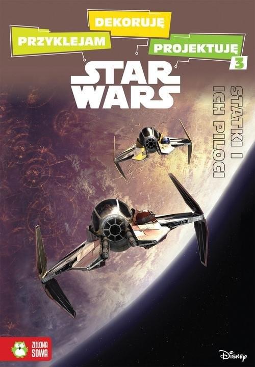 okładka Przyklejam dekoruję projektuję 3 Statki i ich piloci Star Wars, Książka | Sobich-Kamińska Anna