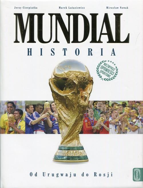 okładka Mundial Historia Od Urugwaju do Rosji, Książka | Jerzy Cierpiatka, Marek Latasiewicz, Mi Nowak