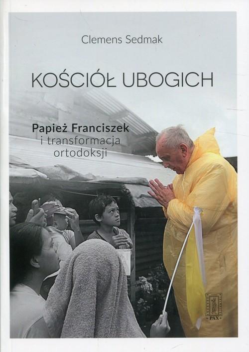 okładka Kościół ubogich Papież Franciszek i transformacja ortodoksji, Książka   Sedmak Clemens