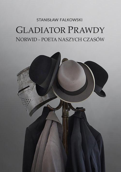 okładka Gladiator Prawdy. Norwid - poeta naszych czasów, Książka | Stanisław Falkowski