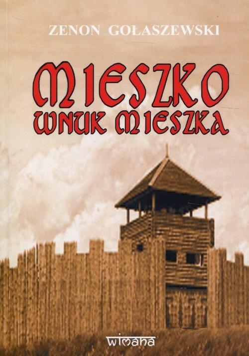 okładka Mieszko wnuk Mieszkaksiążka      Gołaszewski Zenon