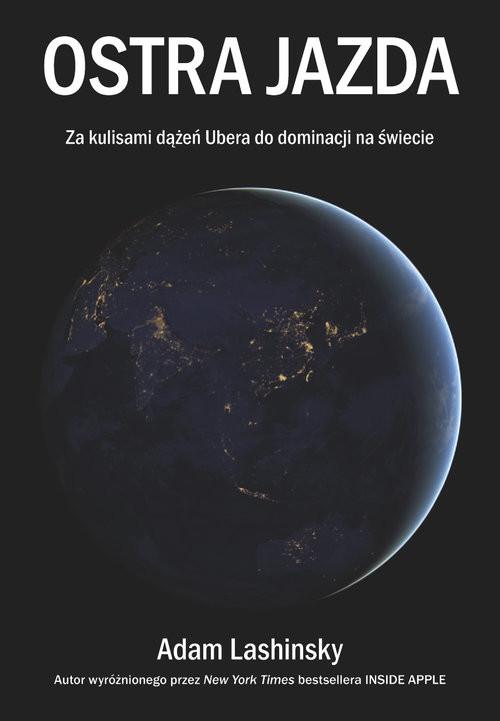 okładka Ostra jazda Za kulisami dążeń Ubera do dominacji na świecie, Książka | Adam Lashinsky