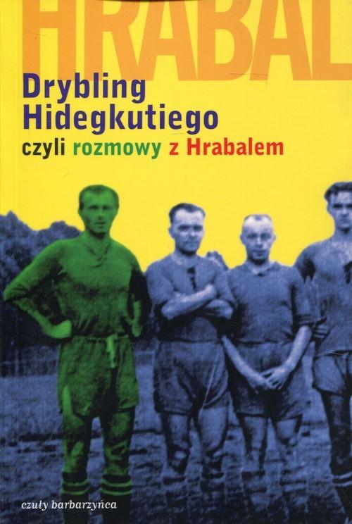 okładka Drybling Hidegkutiego czyli rozmowy z Hrabalem, Książka   Szigeti Laszlo
