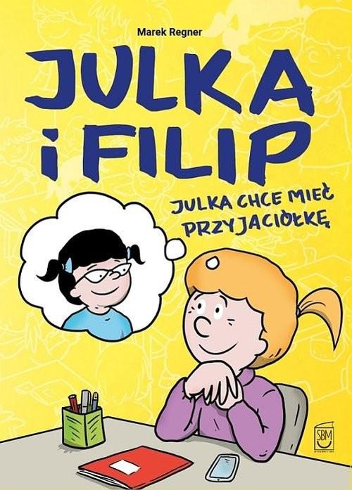 okładka Julka chce mieć przyjaciółkę, Książka | Regner Marek