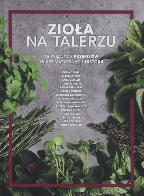 okładka Zioła na talerzu 75 pysznych przepisów 15 aromatycznych historii, Książka |