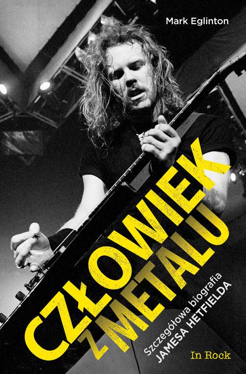 okładka Człowiek z metalu Szczegółowa biografia Jamesa Hetfielda, Książka | Eglinton Mark