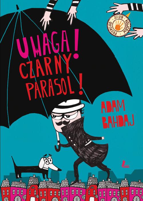 okładka Uwaga Czarny Parasol!, Książka | Bahdaj Adam