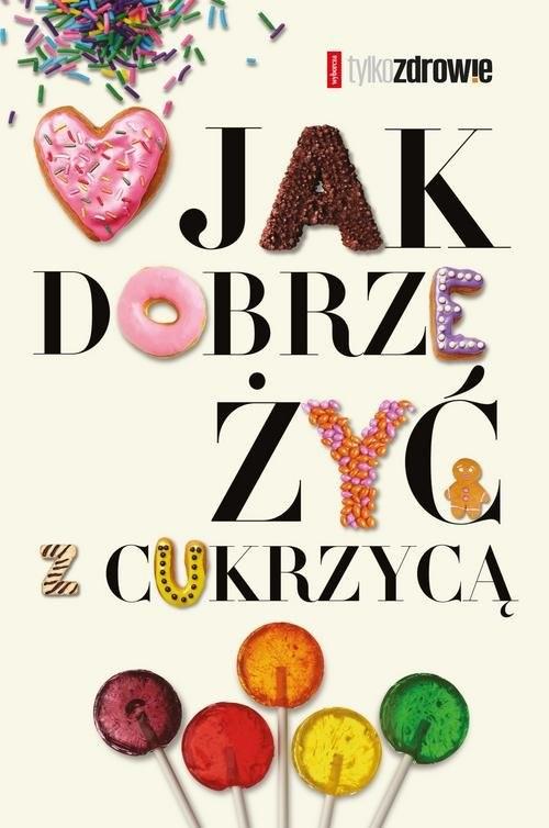 okładka Jak dobrze żyć z cukrzycą, Książka | Margit Kossobudzka, Wojciech Moskal, Tomkowsk