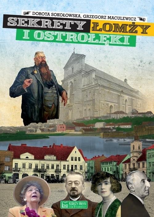 okładka Sekrety Łomży i Ostrołęki, Książka   Dorota Sokołowska, Grzegorz Maculewicz