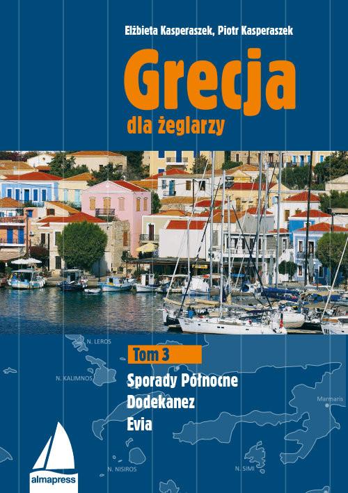 okładka Grecja dla żeglarzy Tom 3 Dodekanez, Sporady Północne, Evia, Książka | Elżbieta Kasperaszek, Piotr Kasperaszek