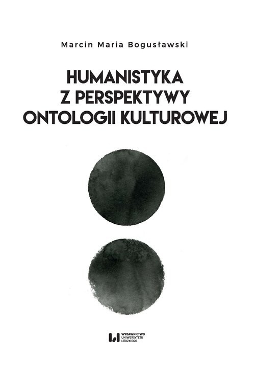 okładka Humanistyka z perspektywy ontologii kulturowej, Książka | Marcin Maria Bogusławski