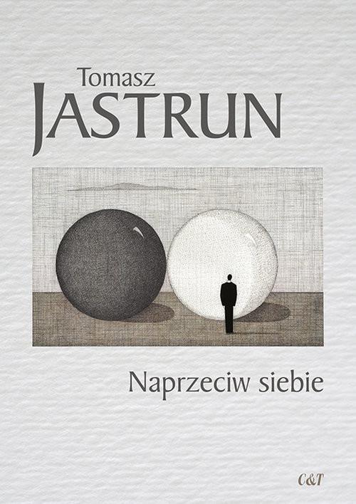 okładka Naprzeciw siebie, Książka   Tomasz Jastrun