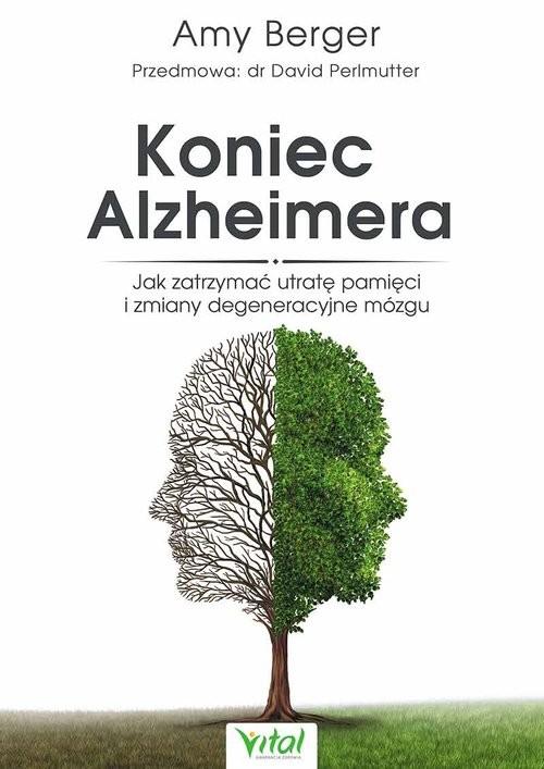 okładka Koniec Alzheimera Jak zatrzymać otratę pamici i zmiany degeneracyjne mózgu, Książka   Berger Amy