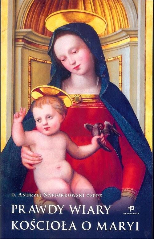 okładka Prawdy wiary Kościoła o Maryi, Książka   Andrzej O. Napiórkowski