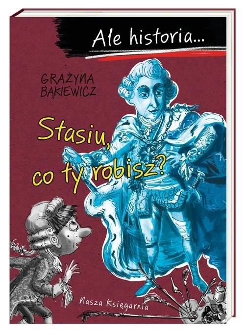 okładka Ale historia... Stasiu, co ty robisz?, Książka | Bąkiewicz Grażyna