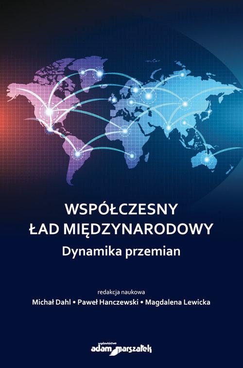 okładka Współczesny ład międzynarodowy Dynamika przemian, Książka | Michał Dahl, Paweł Hanczewski, Magdal Lewicka