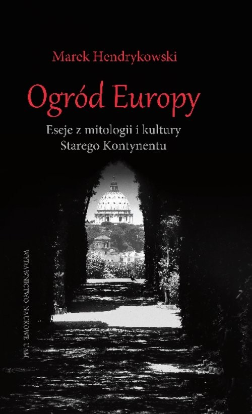 okładka Ogród Europy Eseje z mitologii i kultury Starego Kontynentu, Książka | Hendrykowski Marek