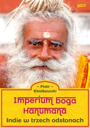 okładka Imperium boga Hanumana. Indie w trzech odsłonach, Książka | Piotr  Kłodkowski